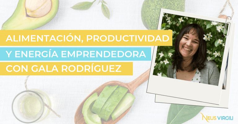 Alimentación, Productividad y Energía Emprendedora con Gala Rodríguez